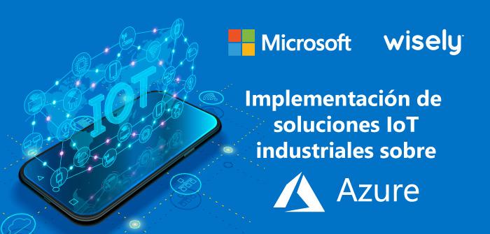 Implementación de soluciones IoT industriales sobre Azure