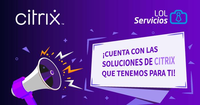¡Cuenta con las soluciones de Citrix que tenemos para ti!